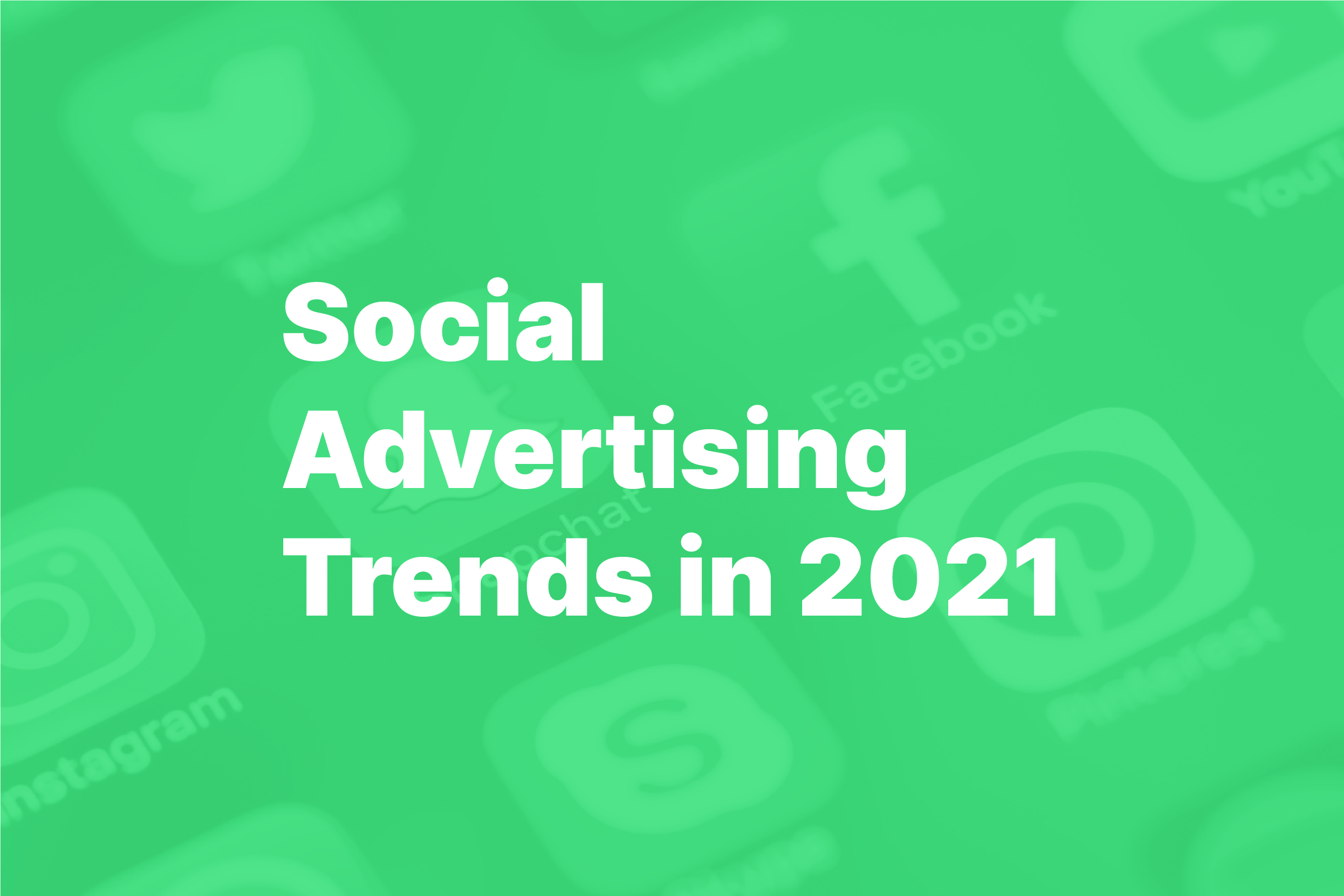 What we learned about Social Advertising in 2020, and what trends will emerge in 2021